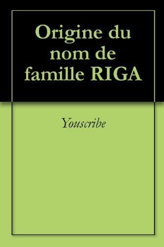 Lire Origine du nom de famille RIGA (Oeuvres courtes) pdf, epub ebook