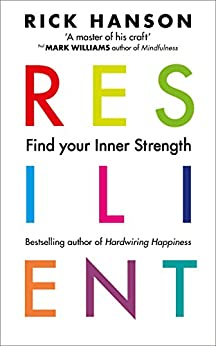 Resilient: 12 Tools for transforming everyday experiences into lasting happiness by [Hanson, Rick]