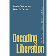 Decoding Liberation: The Promise of Free and Open Source Software (Routledge Studies in New Media and Cyberculture) by Samir Chopra (2007-09-11)