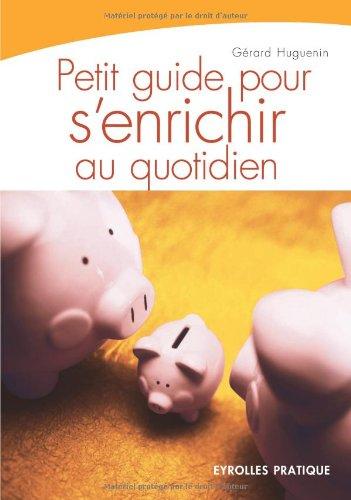 Petit guide pour s'enrichir au quotidien par Gérard Huguenin