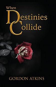 When Destinies Collide by [Atkins, Gordon]