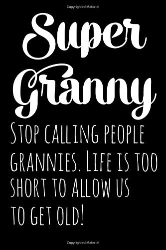 Super Granny Stop calling people grannies. Life is too short to allow us  to get old!: Super Granny Notebook Lined Journal Diary 6 x 9 in por Yineth Henao