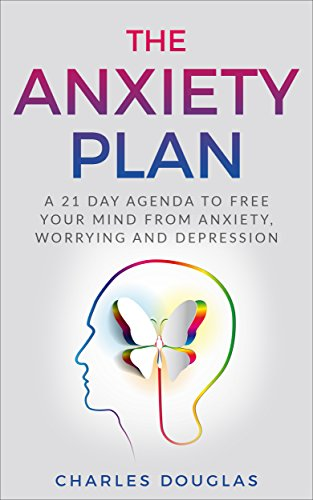 Anxiety Plan: A 21 Day Agenda To Free Your Mind From Anxiety ...