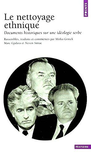 Le Nettoyage ethnique : Documents historiques sur une idologie serbe