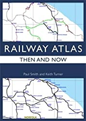 By Paul Smith and Keith Turner - Railway Atlas Then & Now