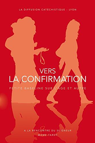 Vers la confirmation : Itinéraire de préparation pour les 15-18 ans par Diffusion Catéchistique Lyon, Jocelyne Sandoz, Isabelle Morel