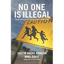 No One Is Illegal: Fighting Racism and State Violence on the U.S.-Mexico Border by Justin Akers Chacon, Mike Davis (2006) Paperback