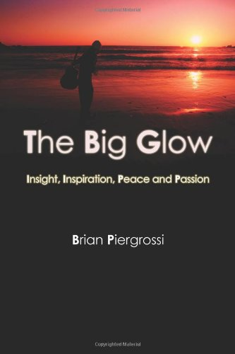 The Big Glow: Insight, Inspiration, Peace and Passion