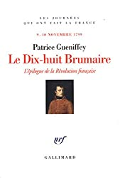 Le Dix-huit Brumaire: L'épilogue de la Révolution française, 9-10 novembre 1799