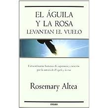 EL AGUILA Y LA ROSA LEVANTAN EL VUELO (VERGARA MILLENIUM)
