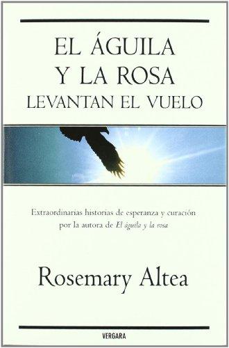 EL AGUILA Y LA ROSA LEVANTAN EL VUELO (VERGARA MILLENIUM) por Rosemary Altea