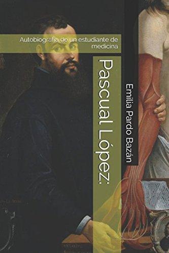 Pascual López:: Autobiografía de un estudiante de medicina por Emilia Pardo Bazán
