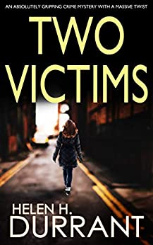 TWO VICTIMS an absolutely gripping crime mystery with a massive twist by [DURRANT, HELEN H.]