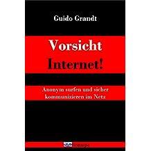 Vorsicht Internet!: Anonym surfen und sicher kommunizieren im Netz (gugra-Media-Nostalgie)