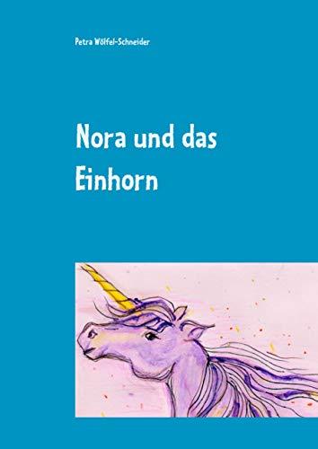 Nora und das Einhorn: Petra Wölfel-Schneider