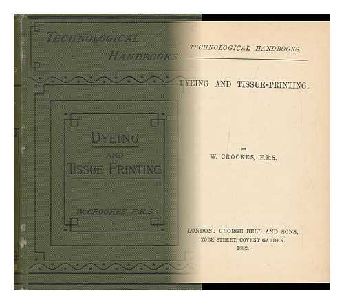 Dyeing and Tissue-Printing / by W. Crookes