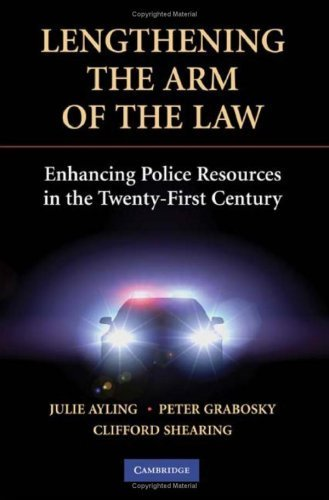 Lengthening the Arm of the Law: Enhancing Police Resources in the Twenty-First Century (Cambridge Studies in Criminology) by Julie Ayling (2008-11-17)