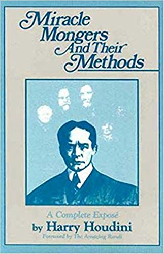 Miracle Mongers and Their Methods: A Complete Expose (The Skeptic's Bookshelf)