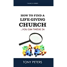 HOW TO FIND A LIFE-GIVING CHURCH... You can thrive in