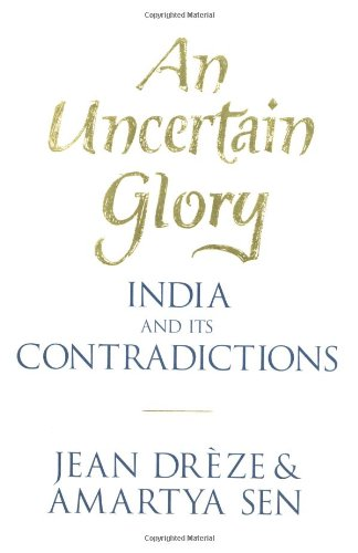 An Uncertain Glory: India and its Contradictions by Jean Dreze, Amartya Sen