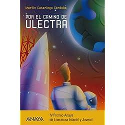 Por el camino de Ulectra (Literatura Juvenil (A Partir De 12 Años) - Premio Anaya (Juvenil)) Finalista Premio Hache 2010
