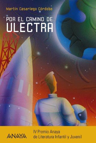 Por el camino de Ulectra (Literatura Juvenil (A Partir De 12 Años) - Premio Anaya (Juvenil))