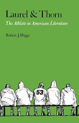 Laurel and Thorn: The Athlete in American Literature by Robert J. Higgs (2014-07-07)