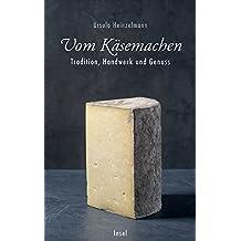 Vom Käsemachen: Tradition, Handwerk und Genuss