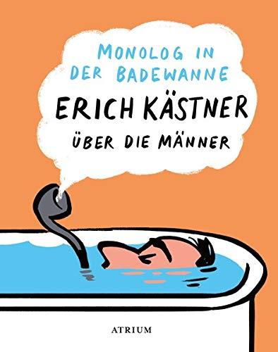 Monolog in der Badewanne: Erich Kästner über die Männer