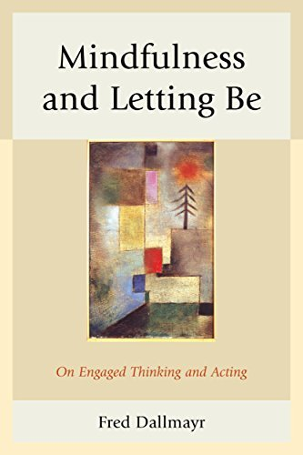 mindfulness-and-letting-be-on-engaged-thinking-and-acting-by-fred-dallmayr-2016-04-29