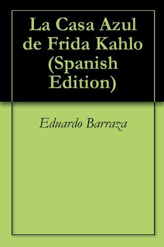 La Casa Azul de Frida Kahlo por Eduardo Barraza