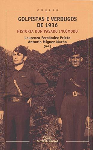 Golpistas e verdugos de 1936 (Historia dun pasado incómodo) por Editores: Lourenzo Fernández Prieto // Antonio Míguez Macho