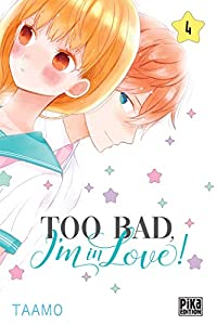 Too Bad, I'm in Love! Edition simple Tome 4