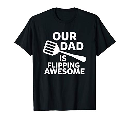 Our Dad is Flipping Awesome BBQ Grill Chef Cook Daddy Papa T-Shirt -