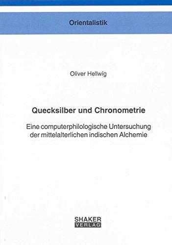 Quecksilber und Chronometrie: Eine computerphilologische Untersuchung der mittelalterlichen indischen Alchemie