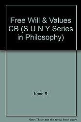 Free Will & Values CB (S U N Y Series in Philosophy) by Kane R (1985-11-15)