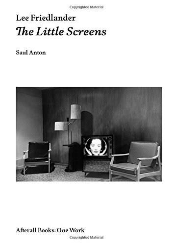 Lee Friedlander: The Little Screens (Afterall Books / One Work) por Saul (Adjunct Assisstant Professor, Pratt Institute ) Anton