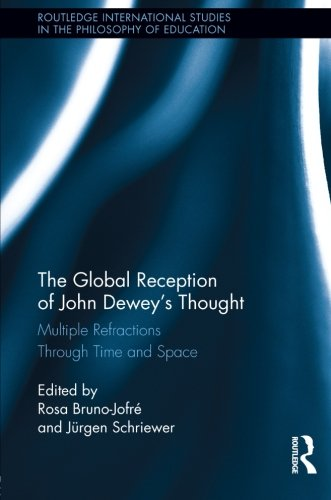 The Global Reception of John Dewey's Thought (Routledge International Studies in the Philosophy of Education)