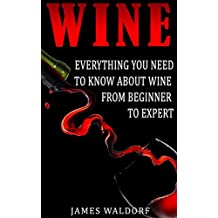 Wine: Everything You Need to Know About Wine From Beginner to Expert (Wine Tasting, Wine Pairing, Wine Lifestyle) (English Edition)