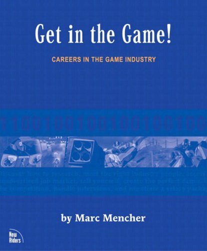 Get in the Game: Careers in the Game Industry (New Riders Games) by Marc Mencher (2002-09-27)
