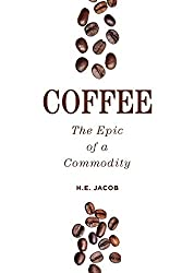 Coffee: The Epic of a Commodity by H.E. Jacob (2015-03-03)