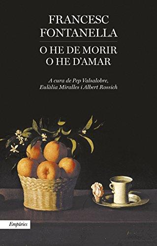 O he de morir o he d'amar: Antologia poètica de Francesc Fontanella (EMPURIES NARRATIVA)