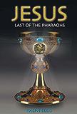 Jesus, Last of the Pharaohs (Egyptian Testament Series Book 1)