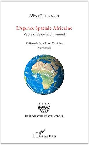 L'Agence Spatiale Africaine: Vecteur de développement (Diplomatie et stratégie) par Sékou Ouedraogo