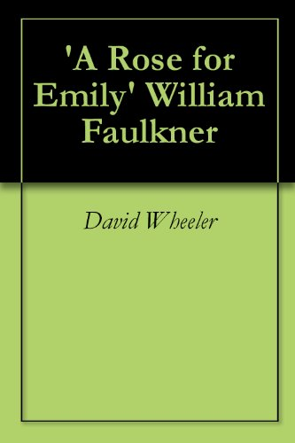 'A Rose for Emily' William Faulkner: A Critical Analysis (English Edition)