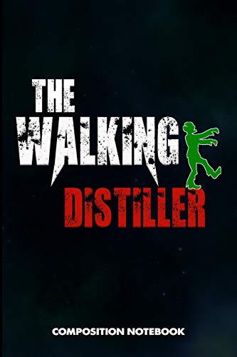 The Walking Distiller: Composition Notebook, Scary Zombie Birthday Journal for Distillation, manufacture spirits Professionals to write on (Getränke Alkoholische Halloween)