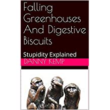 Falling Greenhouses And Digestive Biscuits: Stupidity Explained