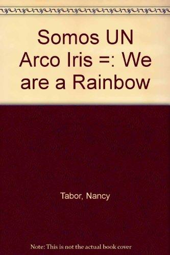 Somos UN Arco Iris =: We are a Rainbow por Nancy Tabor