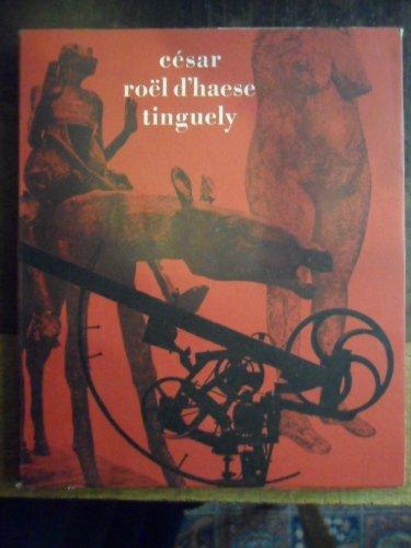 Trois sculpteurs, Csar, Rol D'Haese, Tinguely : Juin-septembre 1965, Muse des arts dcoratifs, Paris. Prfaces par Franois Mathey, Chris Yperman et James Johnson Sweeney