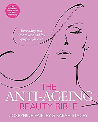 The Anti-Ageing Beauty Bible: Everything You Need to Look and Feel Gorgeous for Ever